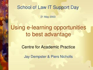 Using e-learning opportunities to best advantage  Centre for Academic Practice  Jay Dempster  Piers Nicholls