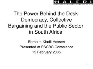 The Power Behind the Desk  Democracy, Collective Bargaining and the Public Sector in South Africa