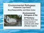 Environmental Refugees:   Problematic Legal Status,    Moral Responsibility, and Citizen Action