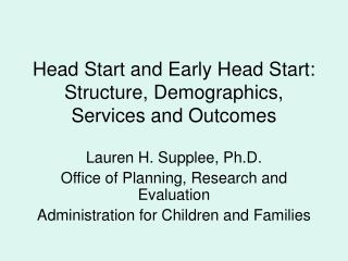 Head Start and Early Head Start: Structure, Demographics, Services and Outcomes