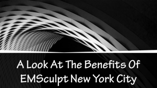 A Look At The Benefits Of EMSculpt New York City