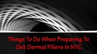 Things To Do When Preparing To Get Dermal Fillers In NYC