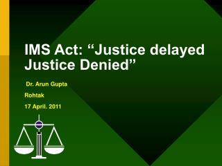 IMS Act:  Justice delayed Justice Denied