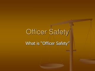 Officer Safety