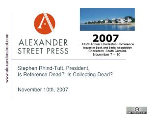 Stephen Rhind-Tutt, President,  Is Reference Dead?  Is Collecting Dead? November 10th, 2007