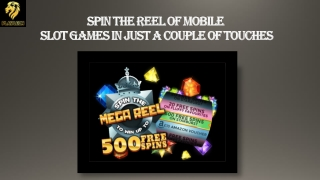 Spin The Reel Of Mobile Slot Games In Just A Couple Of Touches