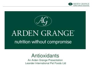Antioxidants An Arden Grange Presentation  Leander International Pet Foods Ltd
