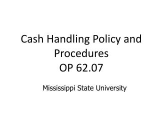 Cash Handling Policy and Procedures  OP 62.07