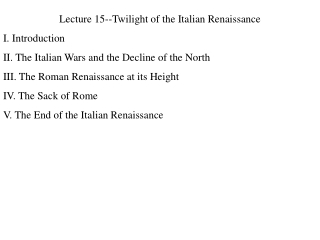 Lecture 15--Twilight of the Italian Renaissance I. Introduction