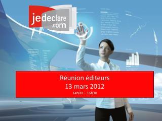 Réunion éditeurs  13 mars 2012  14h00 –16h30