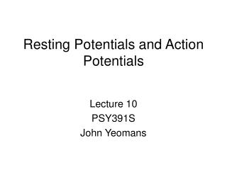 Resting Potentials and Action Potentials