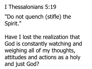 "I Thessalonians 5:19 ""Do not quench (stifle) the Spirit."""