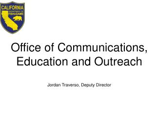 Office of Communications, Education and Outreach Jordan Traverso, Deputy Director