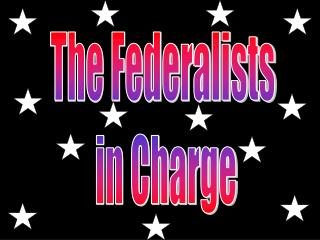 The Federalists  in Charge