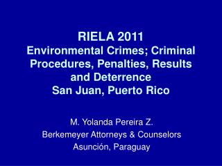 RIELA 2011 Environmental Crimes; Criminal Procedures, Penalties, Results and Deterrence San Juan, Puerto Rico