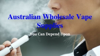Australian Wholesale Vape Supplies You Can Depend Upon