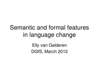 Semantic and formal features in language change