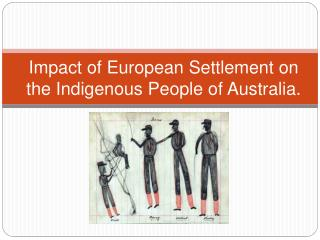 Impact of European Settlement on the Indigenous People of A ustralia.