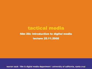 tactical media fdm 20c introduction to digital media lecture 25.11.2008
