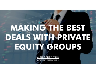 MAKING THE BEST DEALS WITH PRIVATE EQUITY GROUPS