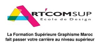 La Formation Supérieure Graphisme Maroc fait passer votre carrière au niveau supérieur