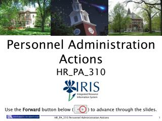 Personnel Administration Actions HR\_PA\_310 Use the  Forward  button below (          ) to advance through the slides.