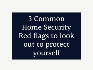 3 Common Home Security Red flags to  look out to protect yourself