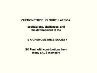 CHEMOMETRICS  IN  SOUTH  AFRICA:  applications, challenges, and the development of the    S A CHEMOMETRICS SOCIETY SO Pa