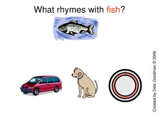 What rhymes with  fish ?
