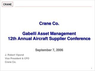 Crane Co. Gabelli Asset Management 12th Annual Aircraft Supplier Conference September 7, 2006