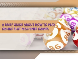 A BRIEF GUIDE ABOUT HOW TO PLAY ONLINE SLOT MACHINES GAMES