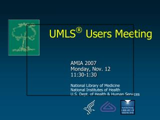 AMIA 2007 Monday, Nov. 12 11:30-1:30 National Library of Medicine National Institutes of Health U.S. Dept. of Health & H