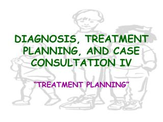 DIAGNOSIS, TREATMENT PLANNING, AND CASE CONSULTATION IV
