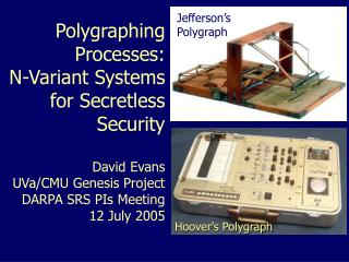 Polygraphing Processes: N ? Variant Systems for Secretless Security David Evans UVa/CMU Genesis Project DARPA SRS PIs Me