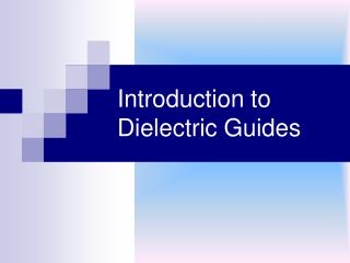 Introduction to Dielectric Guides