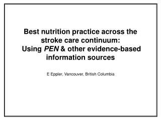 Best nutrition practice across the stroke care continuum:  Using  PEN  & other evidence-based information sources