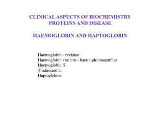 CLINICAL ASPECTS OF BIOCHEMISTRY PROTEINS AND DISEASE HAEMOGLOBIN AND HAPTOGLOBIN