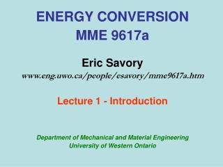 ENERGY CONVERSION MME 9617a Eric Savory www.eng.uwo.ca/people/esavory/mme9617a.htm Lecture 1 - Introduction Department o
