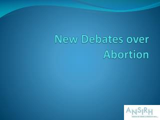 New Debates over Abortion