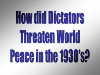How did Dictators Threaten World Peace in the 1930's?