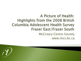 A Picture of  Health:  Highlights  from  the 2008 British Columbia Adolescent Health  Survey Fraser East/Fraser South