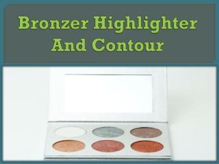 Bronzer Highlighter And Contour