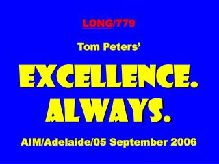 LONG /779 Tom Peters' EXCELLENCE. ALWAYS. AIM/Adelaide/05 September 2006