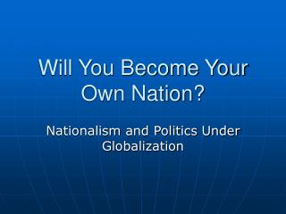 Will You Become Your Own Nation?