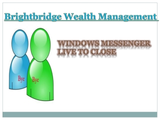 brightbridge wealth management-Windows messenger live to clo