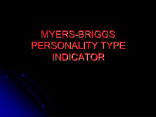 MYERS-BRIGGS PERSONALITY TYPE INDICATOR