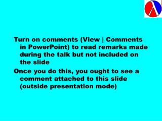 Turn on comments (View | Comments in PowerPoint) to read remarks made during the talk but not included on the slide
