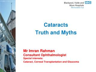 Mr Imran Rahman Consultant Ophthalmologist Special interests:  	Cataract, Corneal Transplantation and Glaucoma