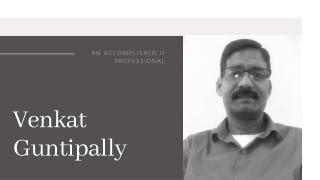 Venkat Guntipally An accomplished IT professional