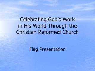 Celebrating God's Work  in His World Through the Christian Reformed Church